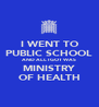 I WENT TO PUBLIC SCHOOL AND ALL I GOT WAS MINISTRY OF HEALTH - Personalised Poster A4 size