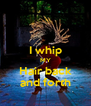 I whip MY Hair back and forth - Personalised Poster A4 size