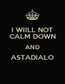 I WIILL NOT CALM DOWN AND ASTADIALO  - Personalised Poster A4 size