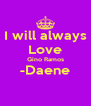 I will always Love Gino Ramos -Daene  - Personalised Poster A4 size