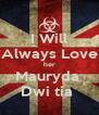 I Will Always Love her Mauryda  Dwi tia  - Personalised Poster A4 size