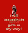 i will assassinate anyone who gets in my way! - Personalised Poster A4 size
