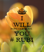 I WILL FOREVER LOVE  YOU # RUBI - Personalised Poster A4 size