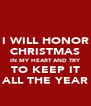 I WILL HONOR CHRISTMAS IN MY HEART AND TRY TO KEEP IT ALL THE YEAR - Personalised Poster A4 size
