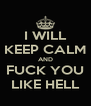 I WILL KEEP CALM AND FUCK YOU LIKE HELL - Personalised Poster A4 size