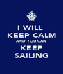 I WILL  KEEP CALM AND YOU CAN KEEP SAILING - Personalised Poster A4 size