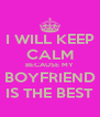 I WILL KEEP CALM BECAUSE MY BOYFRIEND IS THE BEST - Personalised Poster A4 size