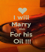 I will  Marry  Him  For his  Oil !!! - Personalised Poster A4 size
