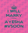 I WILL MARRY YOU AYESHA #VSOON - Personalised Poster A4 size