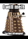 I will melt Yer lips off wingnut - Personalised Poster A4 size