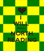 I  WILL  MISS  NORTH READING - Personalised Poster A4 size