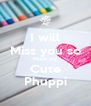 I will Miss you so Much my Cute Phuppi - Personalised Poster A4 size