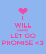 I WILL NEVER LET GO PROMISE <3 - Personalised Poster A4 size