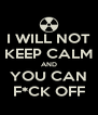 I WILL NOT KEEP CALM AND YOU CAN F*CK OFF - Personalised Poster A4 size