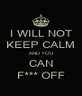 I WILL NOT KEEP CALM AND YOU CAN F*** OFF - Personalised Poster A4 size