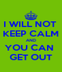 I WILL NOT  KEEP CALM AND YOU CAN  GET OUT - Personalised Poster A4 size