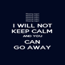 I WILL NOT KEEP CALM AND YOU CAN GO AWAY - Personalised Poster A4 size