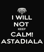 I WILL NOT  KEEP CALM! ASTADIALA - Personalised Poster A4 size