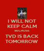 I WILL NOT KEEP CALM BECAUSE TVD IS BACK TOMORROW - Personalised Poster A4 size