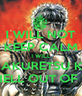I WILL NOT KEEP CALM I WILL HYAKURETSU KEN THE HELL OUT OF YOU! - Personalised Poster A4 size