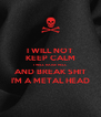 I WILL NOT KEEP CALM I WILL RAISE HELL AND BREAK SHIT I'M A METAL HEAD - Personalised Poster A4 size