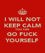 I WILL NOT KEEP CALM YOU CAN GO FUCK YOURSELF - Personalised Poster A4 size