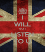 I WILL NOT LISTEN TO U - Personalised Poster A4 size