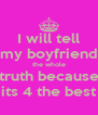 I will tell my boyfriend the whole truth because its 4 the best - Personalised Poster A4 size