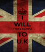 I WILL TRAVELING TO U.K - Personalised Poster A4 size