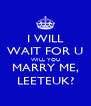 I WILL WAIT FOR U WILL YOU MARRY ME, LEETEUK? - Personalised Poster A4 size