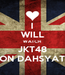 I WILL WATCH JKT48 ON DAHSYAT - Personalised Poster A4 size