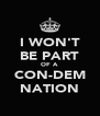 I WON'T BE PART OF A CON-DEM NATION - Personalised Poster A4 size