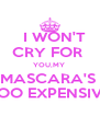 I WON'T  CRY FOR  YOU,MY  MASCARA'S  TOO EXPENSIVE - Personalised Poster A4 size