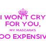 I WON'T CRY FOR YOU, MY MASCARA'S TOO EXPENSIVE  - Personalised Poster A4 size