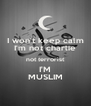I won't keep calm I'm not charlie not terrorist I'M MUSLIM - Personalised Poster A4 size