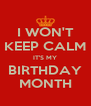 I WON'T KEEP CALM IT'S MY BIRTHDAY MONTH - Personalised Poster A4 size
