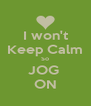 I won't Keep Calm So JOG  ON - Personalised Poster A4 size