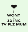 I WONT A 32 INC TV PLZ MUM - Personalised Poster A4 size