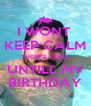 I WONT  KEEP CALM THERE'S 1 DAY UNTILL MY BIRTHDAY - Personalised Poster A4 size