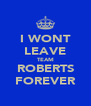 I WONT LEAVE TEAM ROBERTS FOREVER - Personalised Poster A4 size