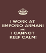 I WORK AT EMPORIO ARMANI AND I CANNOT KEEP CALM! - Personalised Poster A4 size