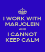 I WORK WITH MARJOLEIN AND I CANNOT KEEP CALM - Personalised Poster A4 size