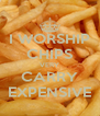 I WORSHIP CHIPS VERY CARRY EXPENSIVE - Personalised Poster A4 size