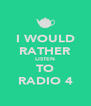 I WOULD RATHER LISTEN TO RADIO 4 - Personalised Poster A4 size