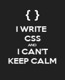 I WRITE  CSS AND I CAN'T KEEP CALM - Personalised Poster A4 size