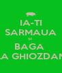 IA-TI SARMAUA SI  BAGA  LA GHIOZDAN - Personalised Poster A4 size