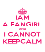 IAM A FANGIRL AND I CANNOT KEEPCALM - Personalised Poster A4 size