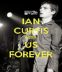 IAN CURTIS WITH US FOREVER - Personalised Poster A4 size