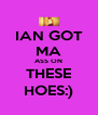 IAN GOT MA ASS ON THESE HOES:) - Personalised Poster A4 size