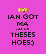 IAN GOT MA ASS ON THESES HOES:) - Personalised Poster A4 size